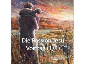 """""""DIE PASSION JESU"""" Teil 1/4 - Das Leiden, Sterben und die Auferstehung Jesu Christi"""