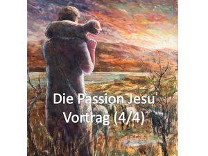 """""""DIE PASSION JESU"""" Teil 4/4 - Leiden, Sterben und die Auferstehung Jesu Christi"""