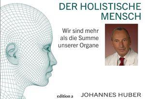 Der holistische Mensch - Dr. Johannes Huber