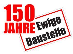 Ewige Baustelle - Wir feiern 150 Jahre