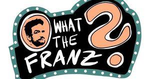 What The Franz? | Quizshow mit Franz-Xaver Franz & Martin Fritz