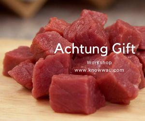 Achtung Gift! Workshop